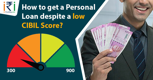 How To Get A Personal Loan Despite A Low Cibil Score