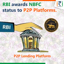 RBI awards NBFC status to P2P Lending Platforms.
